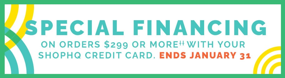 Special Financing on orders $299 or more with your SHOPHQ Credit Card. Ends January 3