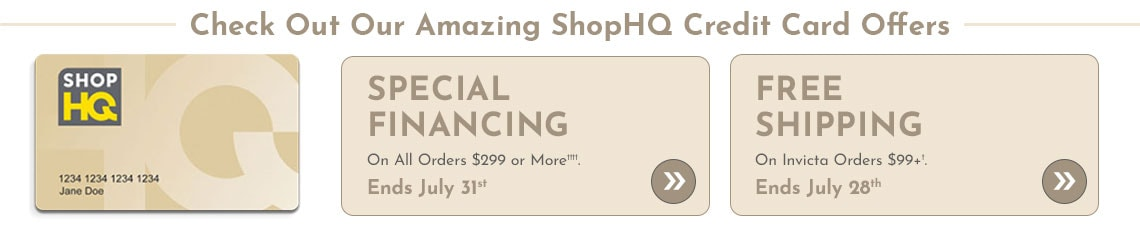 Special Financing on All Orders $299 or More†††† Ends July 31st, 15% Off Jewelry Orders $149+†  Ends July 21st