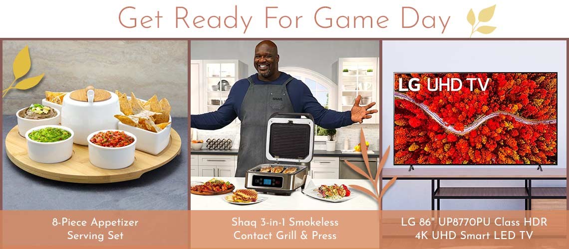 Get Ready For Game Day  Ft. 496-627 Shaq 3-in-1 Smokeless Contact Grill & Press  Ft. 482-253 8-Piece Appetizer Serving Set  Ft. 505-160 LG 86 UP8770PU Class HDR 4K UHD Smart LED TV