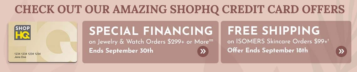 Special Financing on Jewelry & Watch Orders $299+ or More††††,  Free Shipping on ISOMERS Skincare Orders $99+†  Ends September 18th