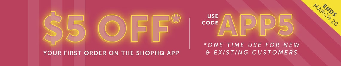 $5 Off* Your first order on the ShopHQ App - Code: APP5 - Ends March 20
