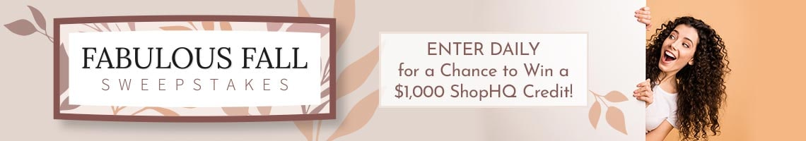 Fabulous Fall Sweepstakes - Enter Daily for a Chance to Win a $1,000 ShopHQ Credit
