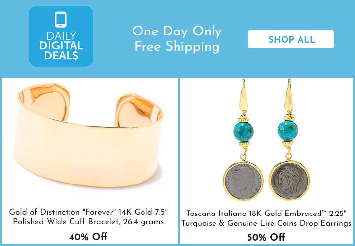 Shop All Daily Digital Deals -   177-888 Gold of Distinction Forever 14K Gold 7.5 Polished Wide Cuff Bracelet, 26.4 grams  40% Off, 175-006 Toscana Italiana 18K Gold Embraced™ 2.25 Turquoise & Genuine Lire Coins Drop Earrings  50% Off