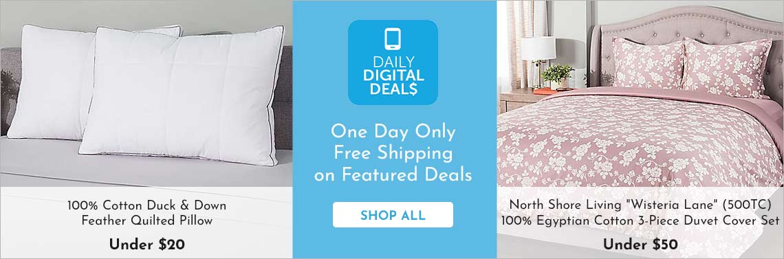 Shop All Daily Digital Deals - 482-625 100% Cotton Duck & Down Feather Quilted Pillow, 481-044 North Shore Living Wisteria Lane (500TC) 100% Egyptian Cotton 3-Piece Duvet Cover Set