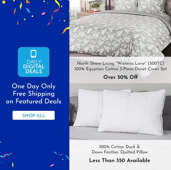 Shop All Daily Digital Deals -   482-625 100% Cotton Duck & Down Feather Quilted Pillow, 481-044 North Shore Living® Wisteria Lane (500TC) 100% Egyptian Cotton 3-Piece Duvet Cover Set