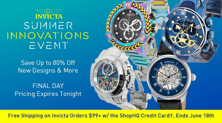 Invicta Summer Innovations Event - Free Shipping on Invicta Orders $99+ w the ShopHQ Credit Card†. Ends June 18th