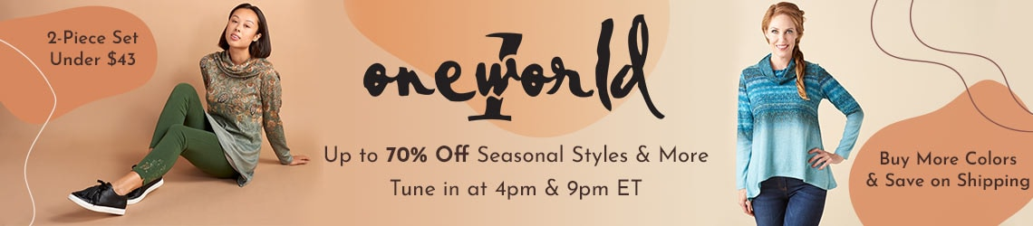 One World, Up to 70% Off Seasonal Styles & More Tune in at 4pm & 9pm ET,  744-337 2-Piece Set Under $43,  760-065 Buy More Colors & Save on Shipping