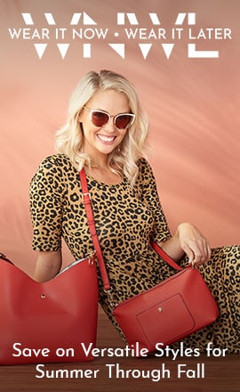 Wear Now, Wear Later - Save on Versatile Styles for Summer Through Fall