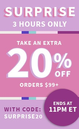 Surprise! 3 Hours Only Take An Extra 20% Off Orders $99+ With Code: SURPRISE20 - ENDS AT 11PM ET