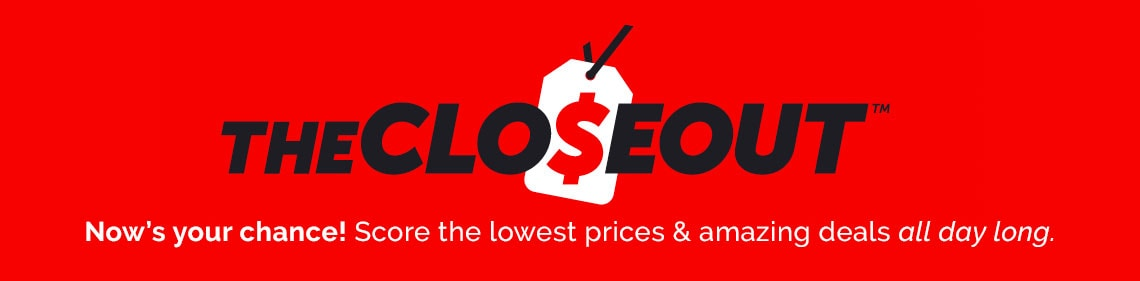 Closeouts -Now's your chance! Score the lowest prices & amazing deals all day long.