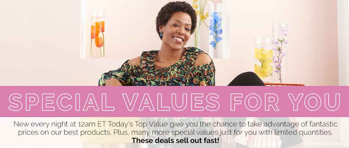 New every night at 12am ET, Today's Top Values give you the chance to take advantage of fantastic prices on our best products. Plus, we have many more special values with limited quantities just for you. These deals sell out fast!