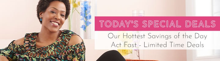 TODAY'S SPECIAL DEALS Our Hottest Savings of the Day Act Fast - Limited Time Deals