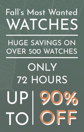 Fall Most Wanted logo Huge Savings on Over 500 Watches Up to 90% Off - Only 72 Hours