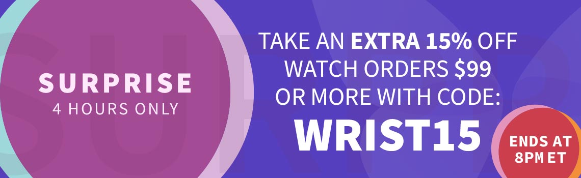 Surprise! 4 Hours Only Take An Extra 15% Off Watch Orders $99 Or More With Code: WRIST15