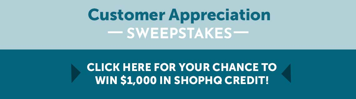 Bulldog $1,000 Sweepstakes enter daily for a chance to win sweepstakes ends August 1st 2021, Customer Appreciation Sweepstakes Click here for your chance to win 1,000 in ShopHQ Credit